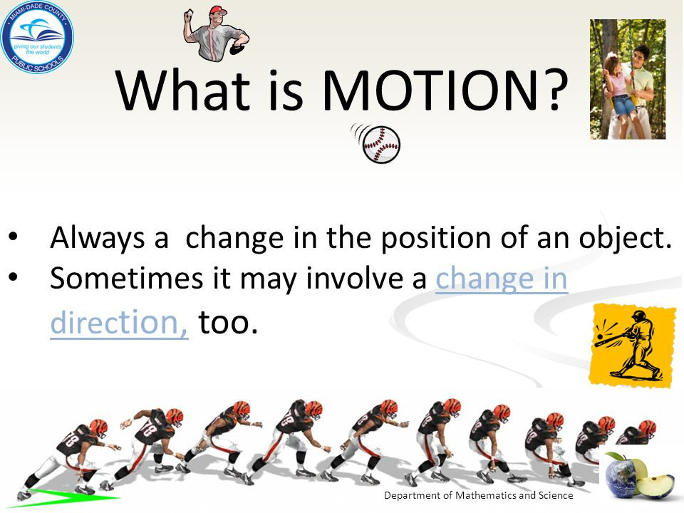 What is MOTION Always a change in the position of an object.