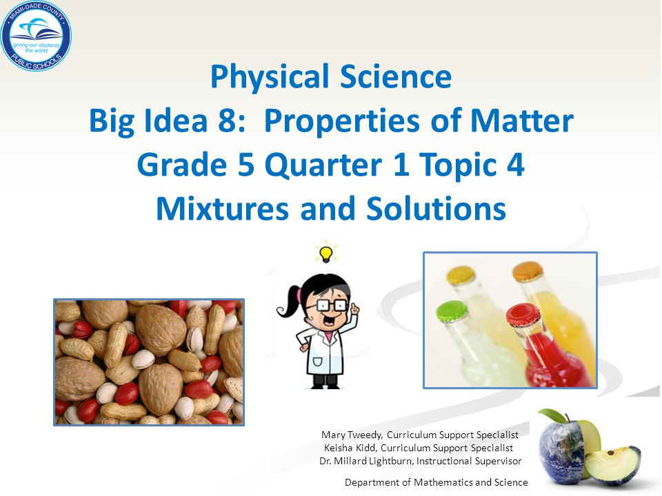 Physical Science Big Idea 8: Properties of Matter Grade 5 Quarter 1 Topic 4 Mixtures and Solutions