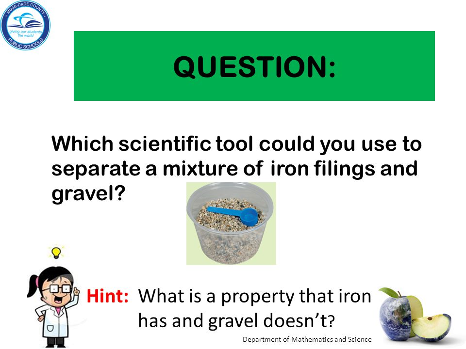 QUESTION: Which scientific tool could you use to separate a mixture of iron filings and gravel