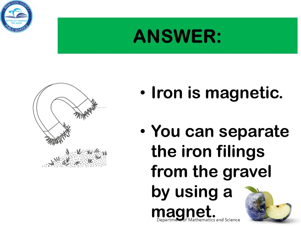 ANSWER: Iron is magnetic.