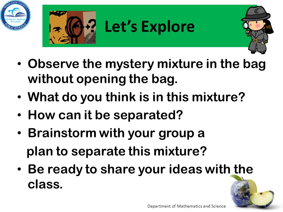 Let's Explore Observe the mystery mixture in the bag without opening the bag. What do you think is in this mixture