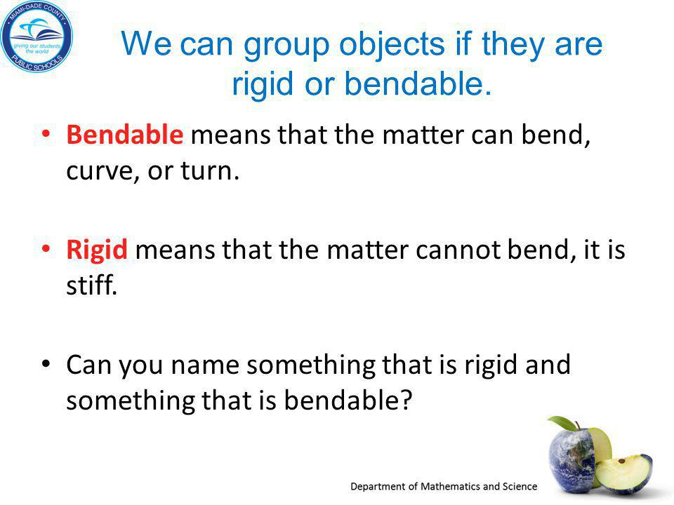 We can group objects if they are rigid or bendable.