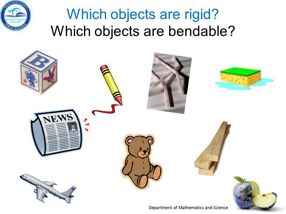 Which objects are rigid Which objects are bendable