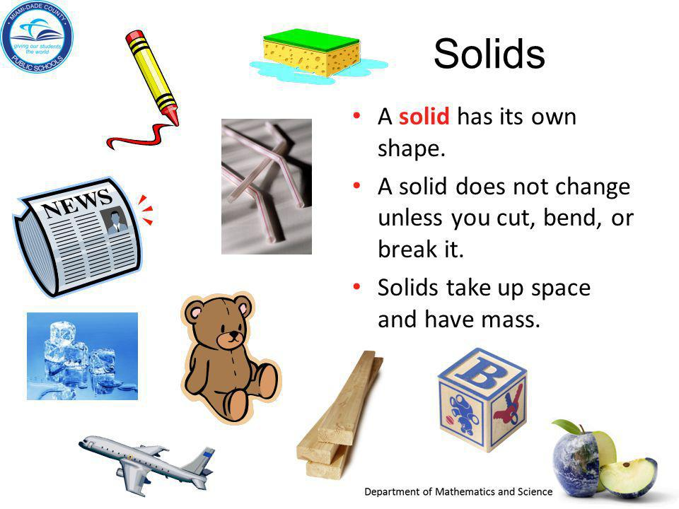 Solids A solid has its own shape.