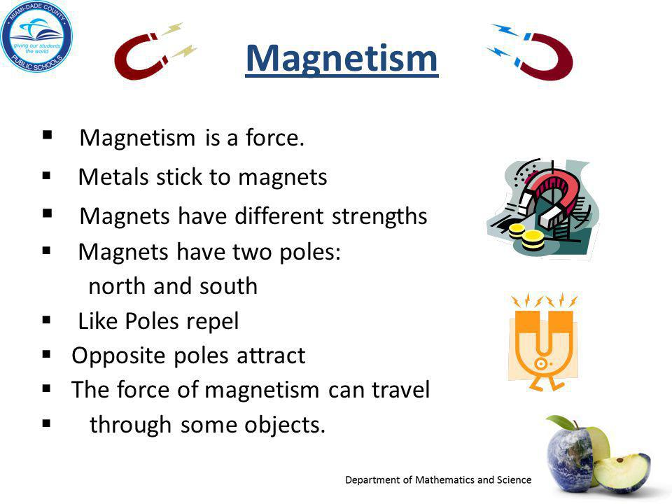 Magnetism Magnetism is a force. Magnets have different strengths