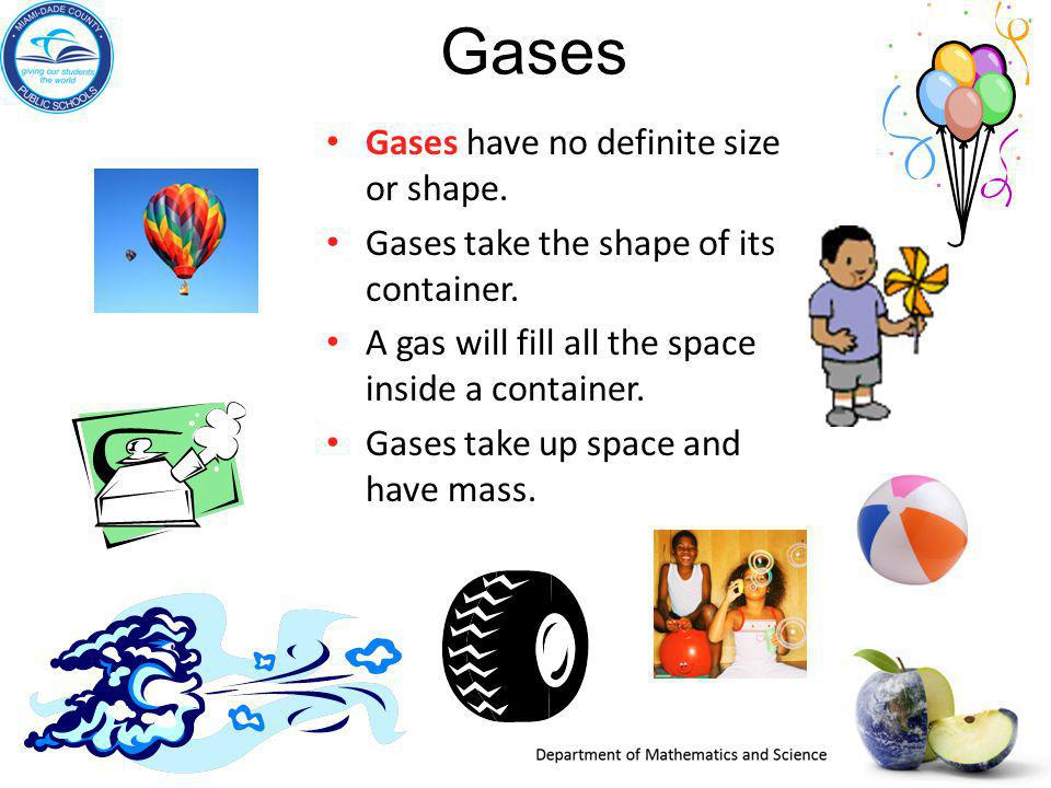 Gases Gases have no definite size or shape.