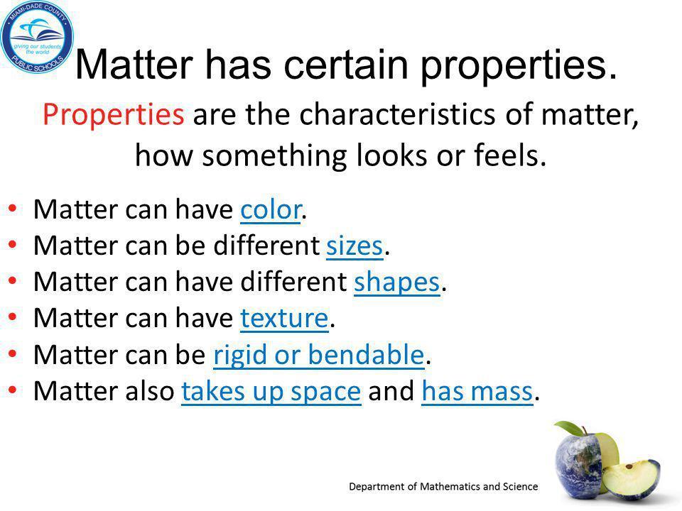 Matter has certain properties.