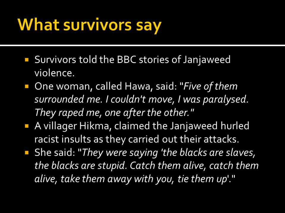 What survivors say Survivors told the BBC stories of Janjaweed violence.