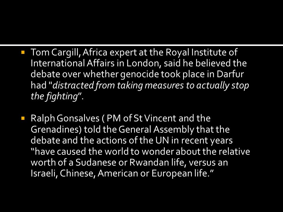 Tom Cargill, Africa expert at the Royal Institute of International Affairs in London, said he believed the debate over whether genocide took place in Darfur had distracted from taking measures to actually stop the fighting .
