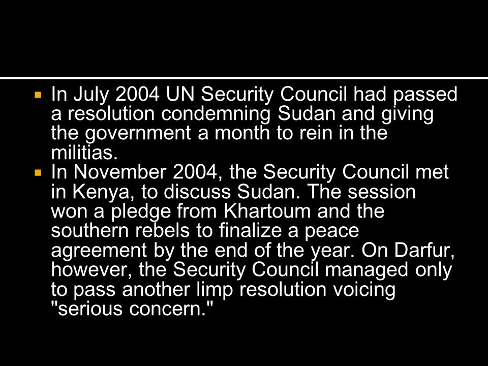 In July 2004 UN Security Council had passed a resolution condemning Sudan and giving the government a month to rein in the militias.