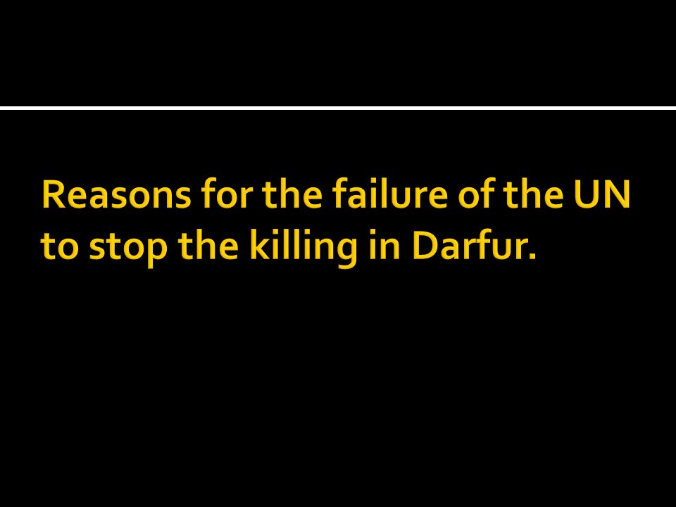 Reasons for the failure of the UN to stop the killing in Darfur.