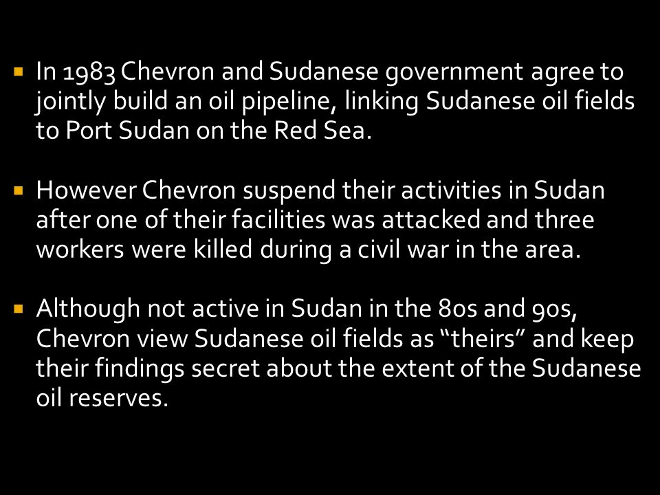 In 1983 Chevron and Sudanese government agree to jointly build an oil pipeline, linking Sudanese oil fields to Port Sudan on the Red Sea.