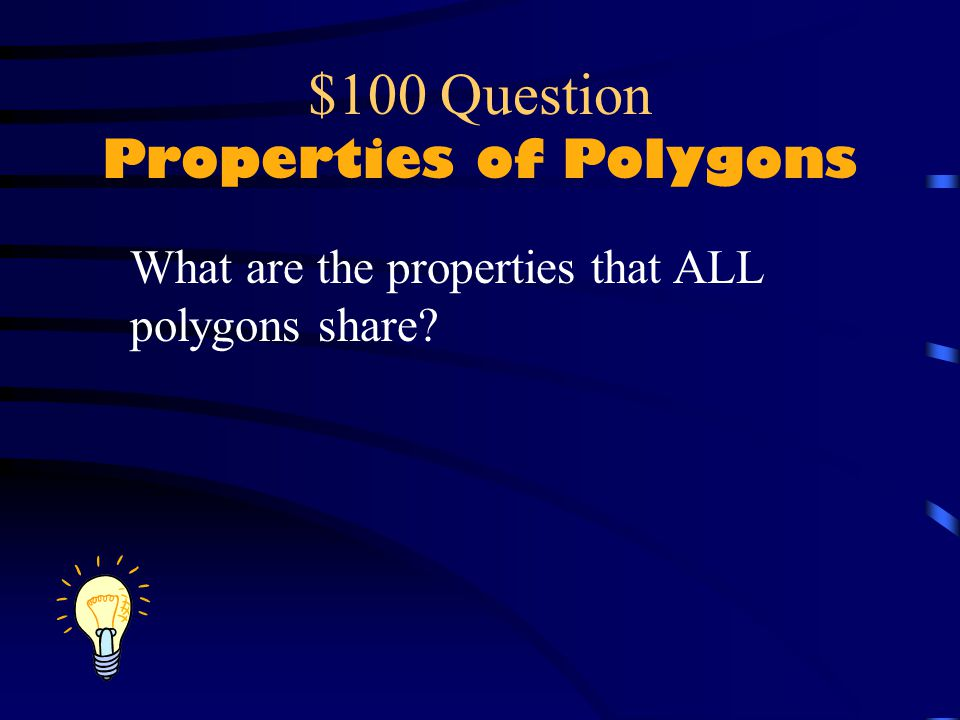 $100 Question Properties of Polygons