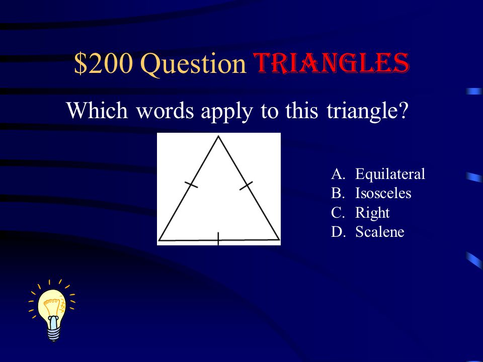 $200 Question Triangles Which words apply to this triangle