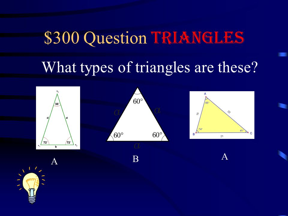 $300 Question Triangles What types of triangles are these A B A