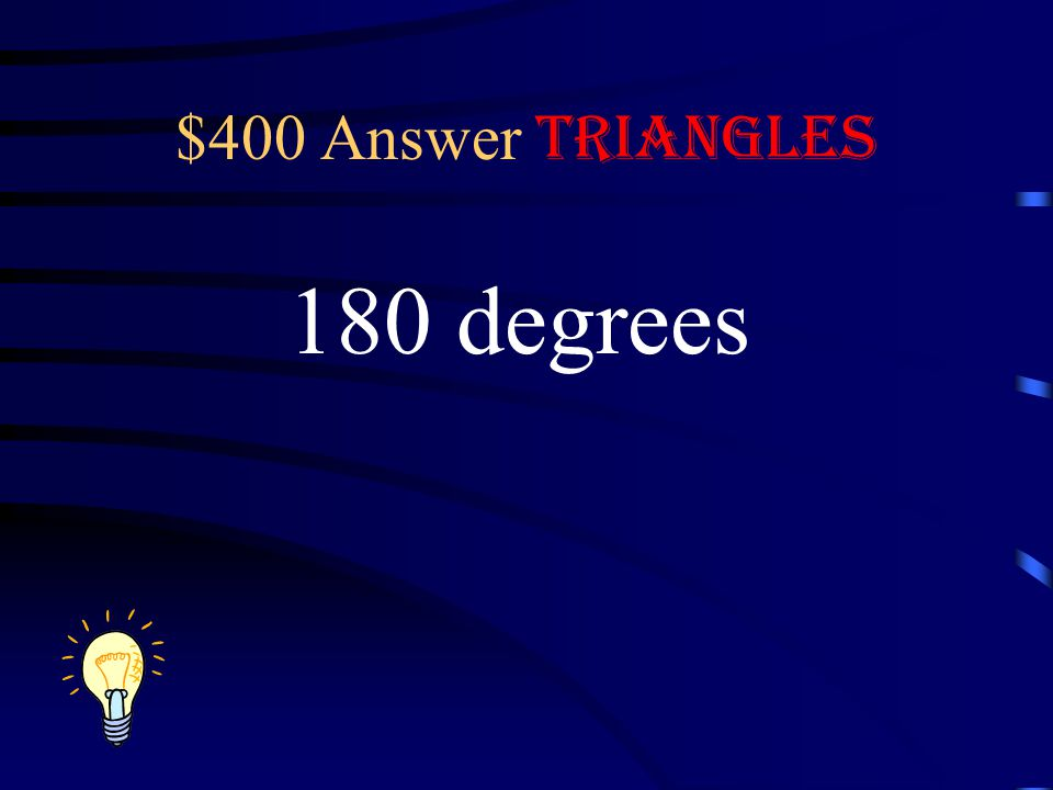 $400 Answer Triangles 180 degrees