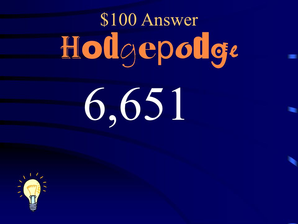 $100 Answer Hodgepodge 6,651