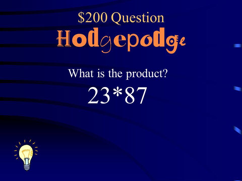 $200 Question Hodgepodge What is the product 23*87