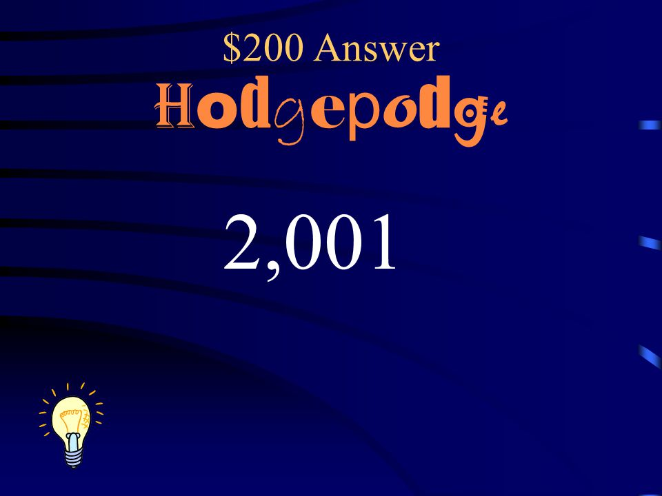 $200 Answer Hodgepodge 2,001