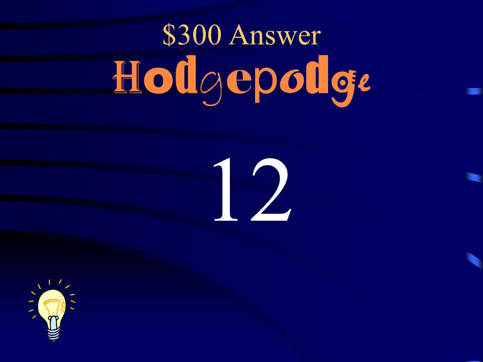 $300 Answer Hodgepodge 12