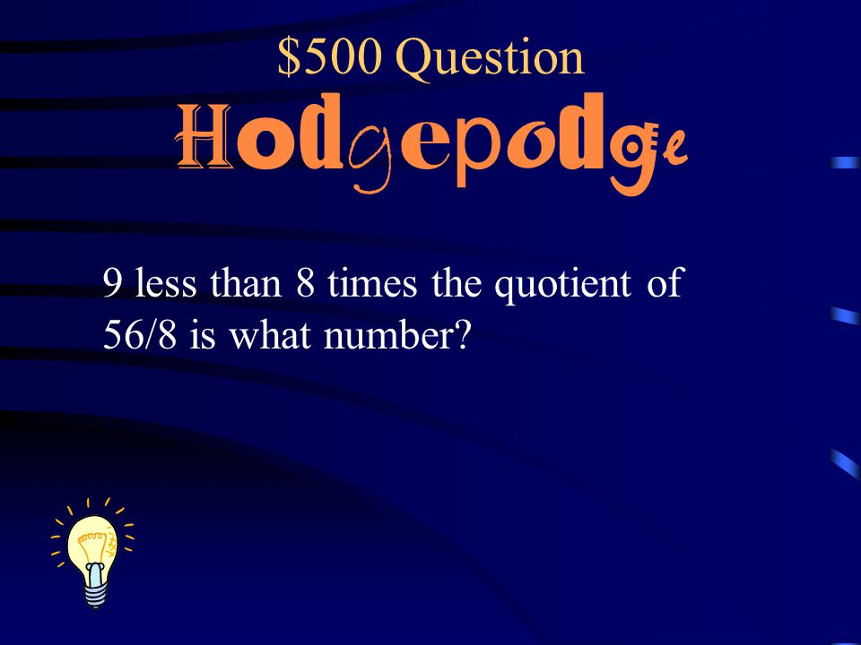 $500 Question Hodgepodge 9 less than 8 times the quotient of