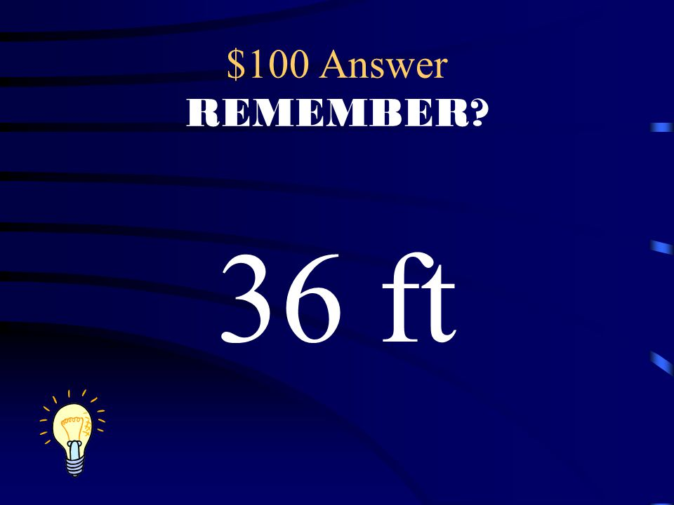 $100 Answer REMEMBER 36 ft