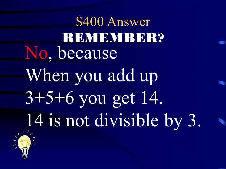 No, because When you add up 3+5+6 you get 14.