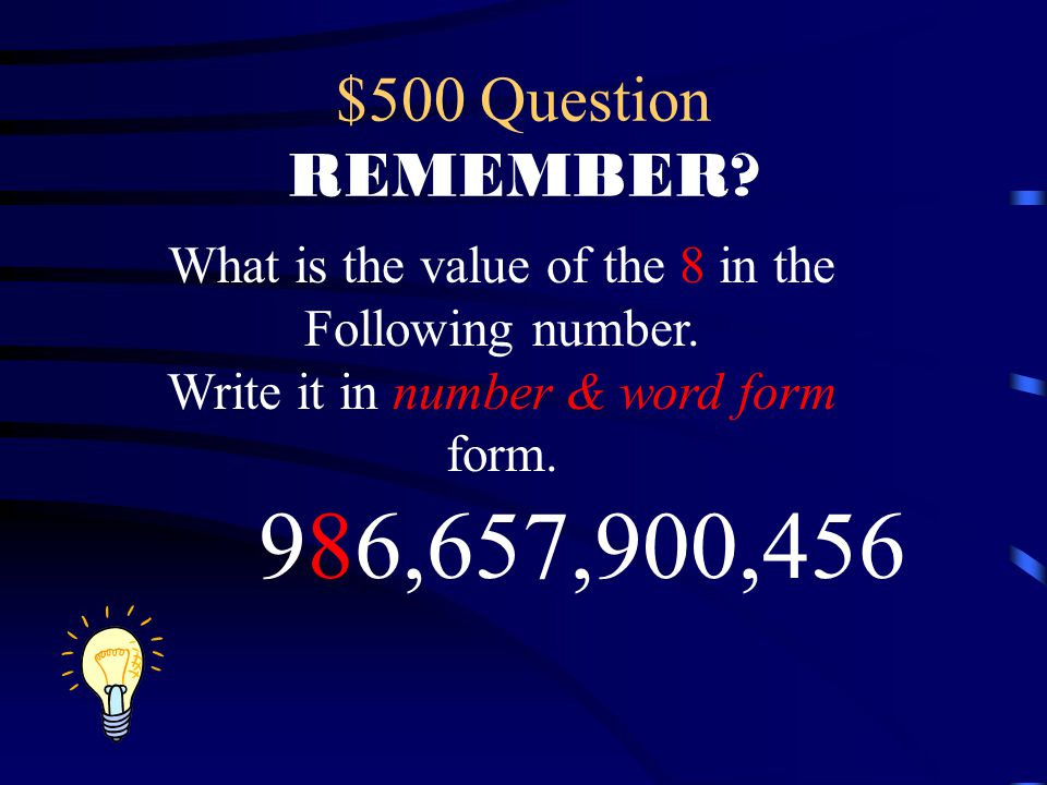 $500 Question REMEMBER What is the value of the 8 in the. Following number. Write it in number & word form.