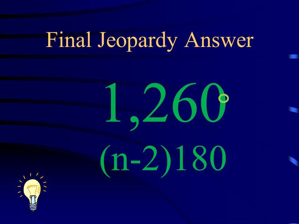 Final Jeopardy Answer 1,260 (n-2)180