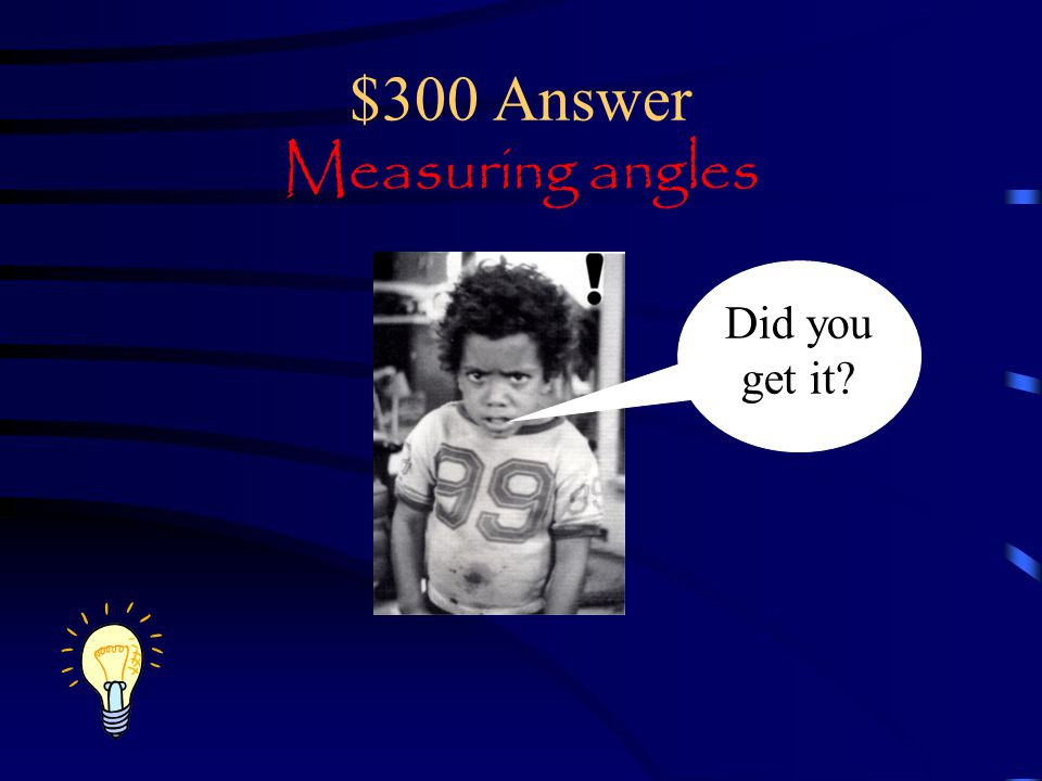 $300 Answer Measuring angles