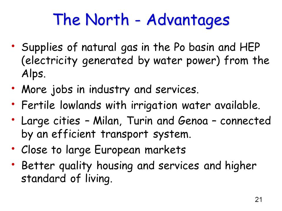 The North - AdvantagesSupplies of natural gas in the Po basin and HEP (electricity generated by water power) from the Alps.