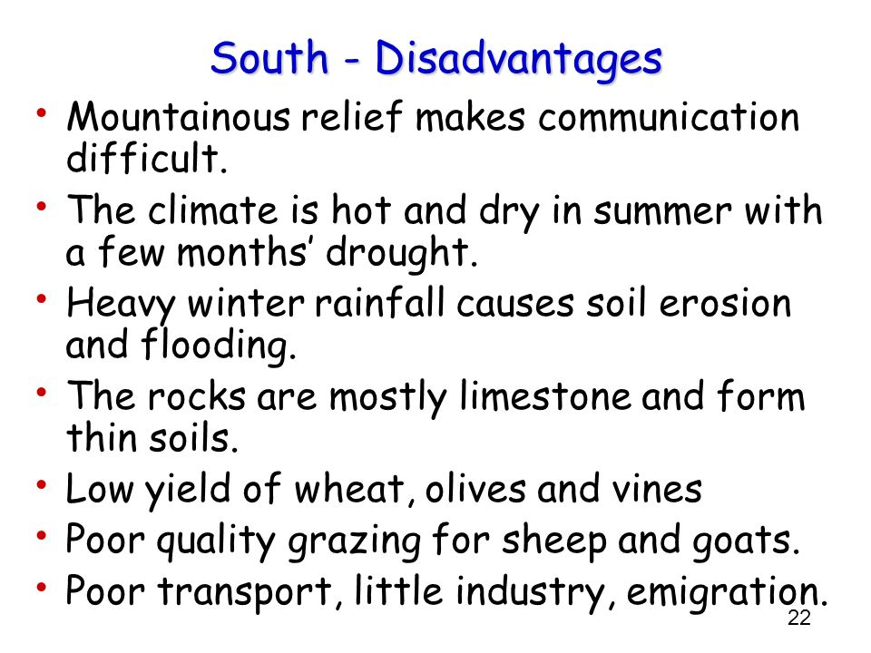 South - DisadvantagesMountainous relief makes communication difficult. The climate is hot and dry in summer with a few months' drought.