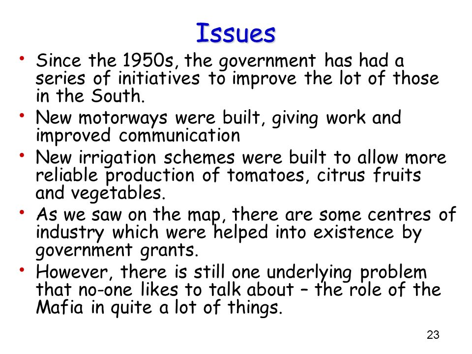 Issues Since the 1950s, the government has had a series of initiatives to improve the lot of those in the South.