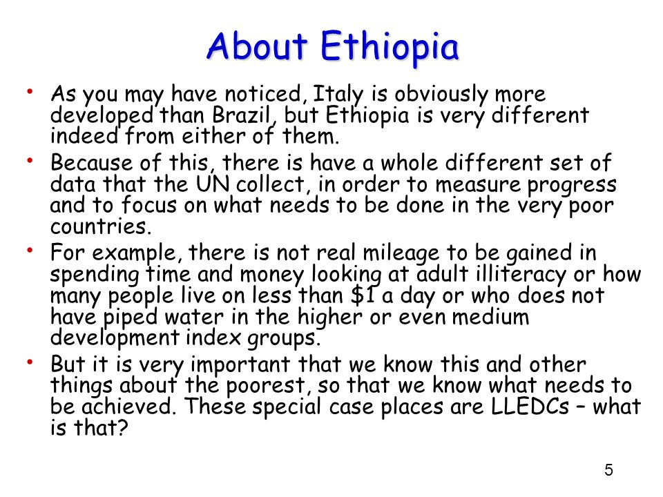 About Ethiopia As you may have noticed, Italy is obviously more developed than Brazil, but Ethiopia is very different indeed from either of them.