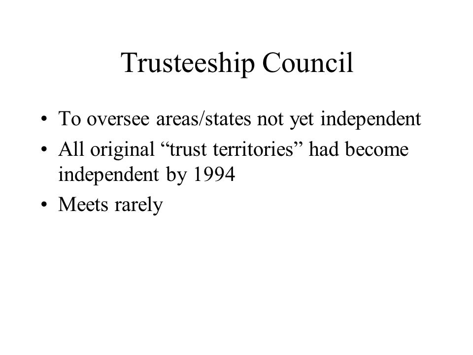 Trusteeship Council To oversee areas/states not yet independent