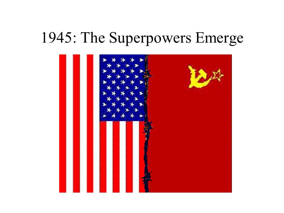 1945: The Superpowers Emerge