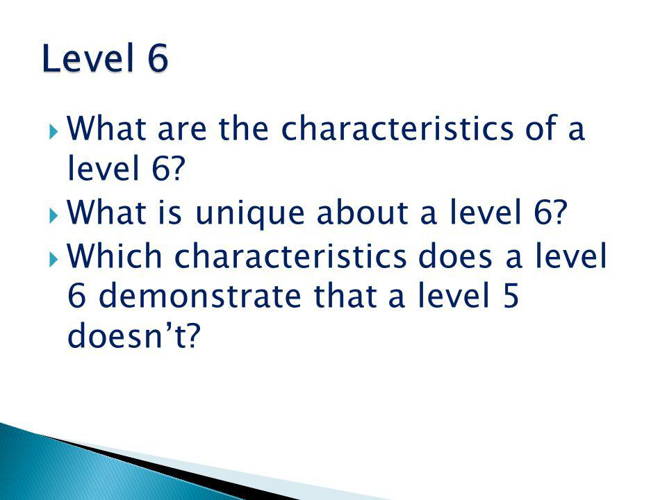 Level 6 What are the characteristics of a level 6