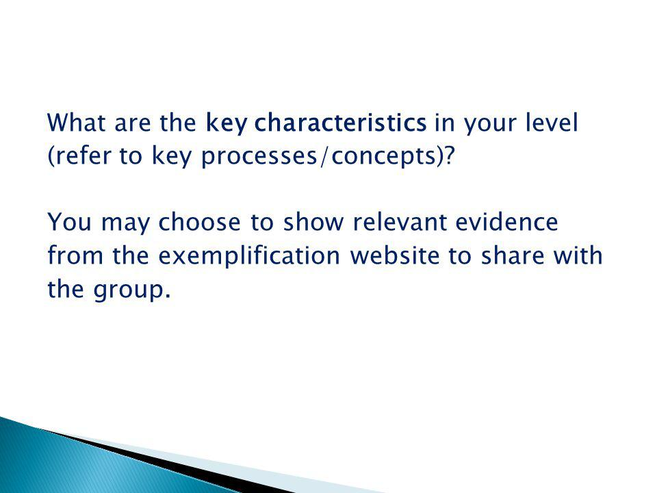 What are the key characteristics in your level (refer to key processes/concepts).