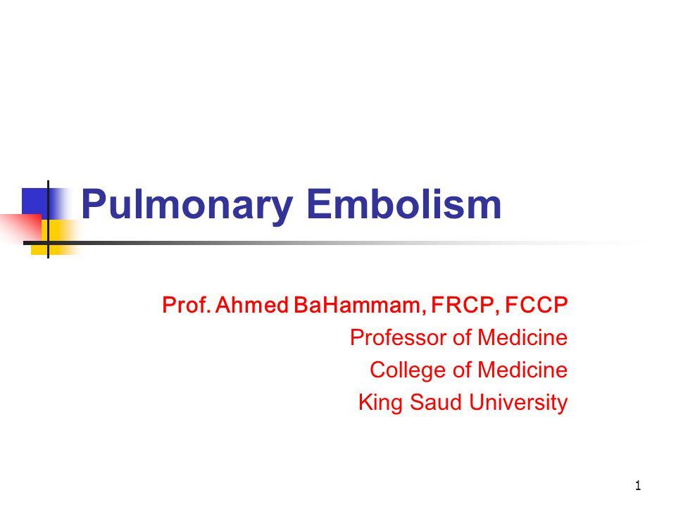 Pulmonary Embolism Prof. Ahmed BaHammam, FRCP, FCCP