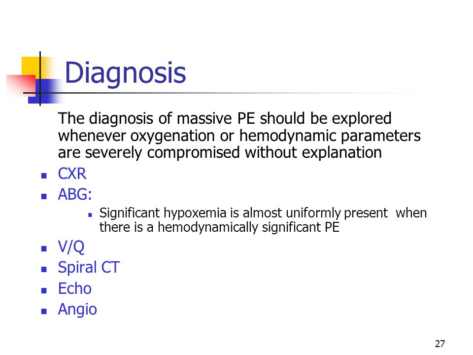 Diagnosis The diagnosis of massive PE should be explored whenever oxygenation or hemodynamic parameters are severely compromised without explanation.
