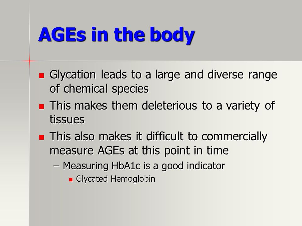 AGEs in the bodyGlycation leads to a large and diverse range of chemical species. This makes them deleterious to a variety of tissues.