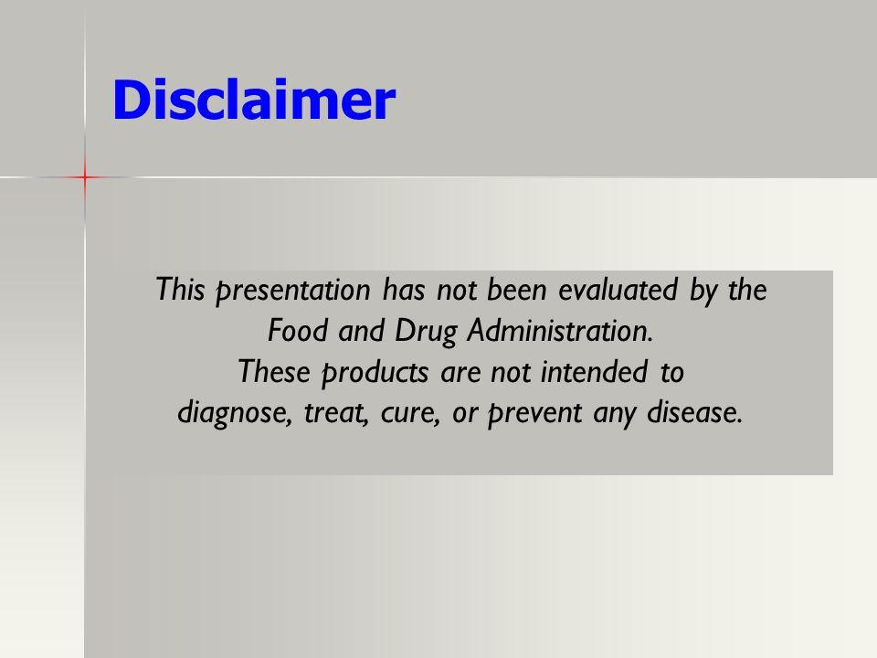 Disclaimer This presentation has not been evaluated by the