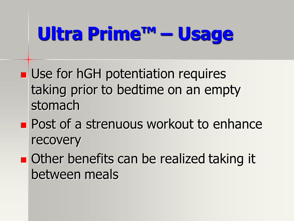 Ultra Prime™ – UsageUse for hGH potentiation requires taking prior to bedtime on an empty stomach. Post of a strenuous workout to enhance recovery.