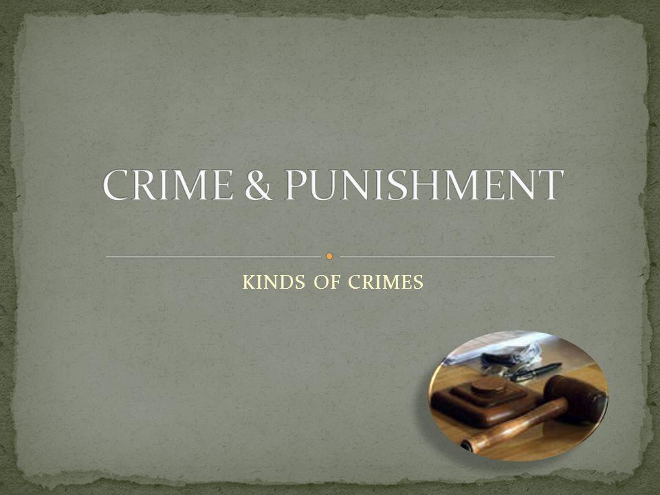 CRIME & PUNISHMENT KINDS OF CRIMES