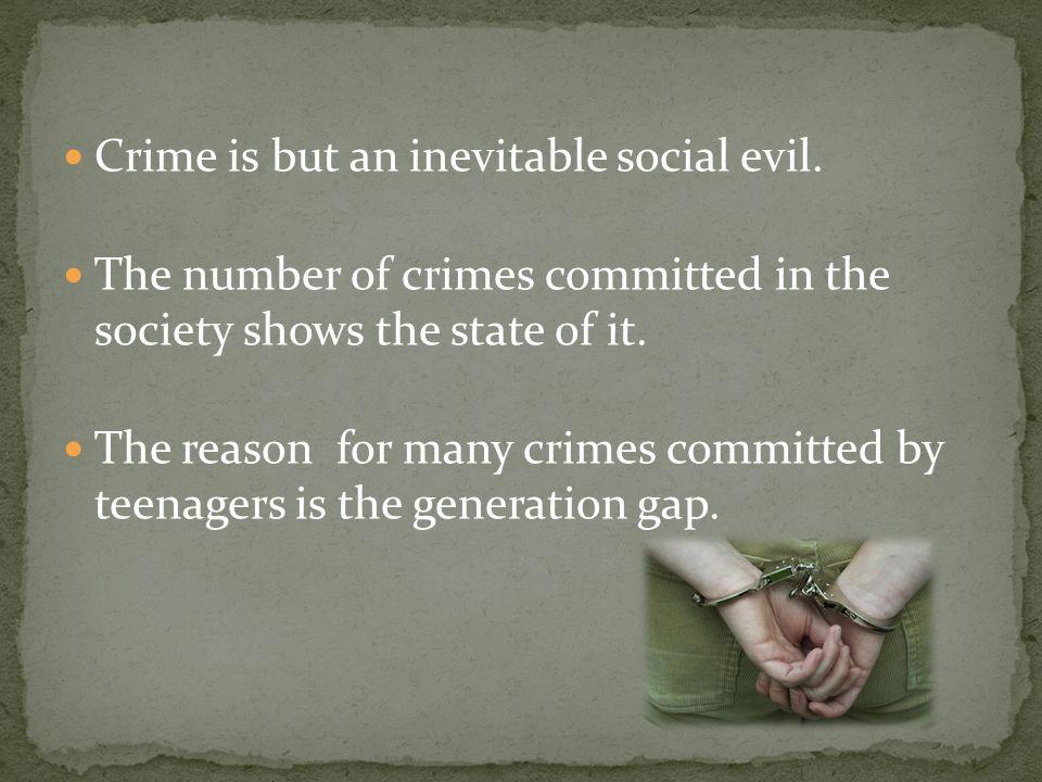 Crime is but an inevitable social evil.