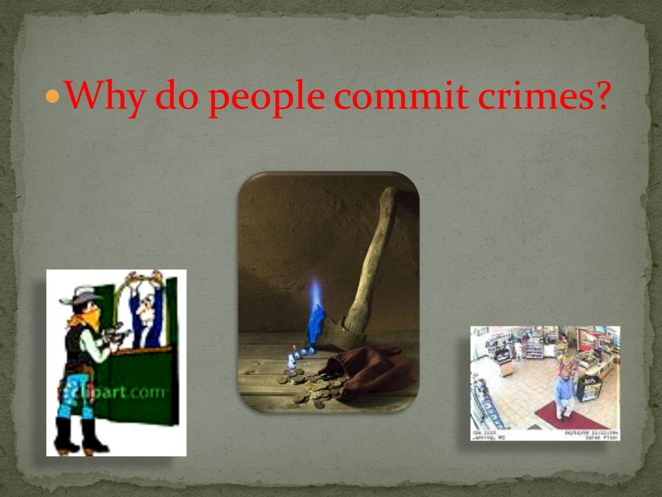 Why do people commit crimes