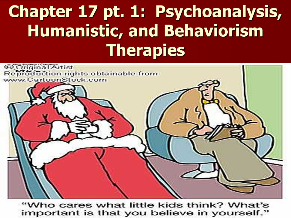 Chapter 17 pt. 1: Psychoanalysis, Humanistic, and Behaviorism Therapies