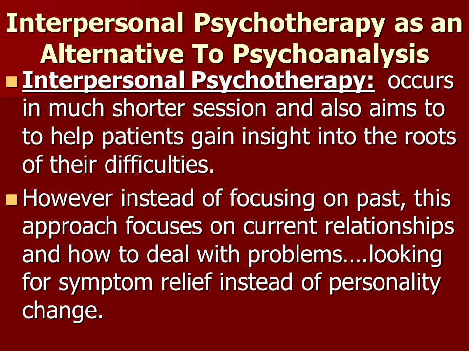 Interpersonal Psychotherapy as an Alternative To Psychoanalysis