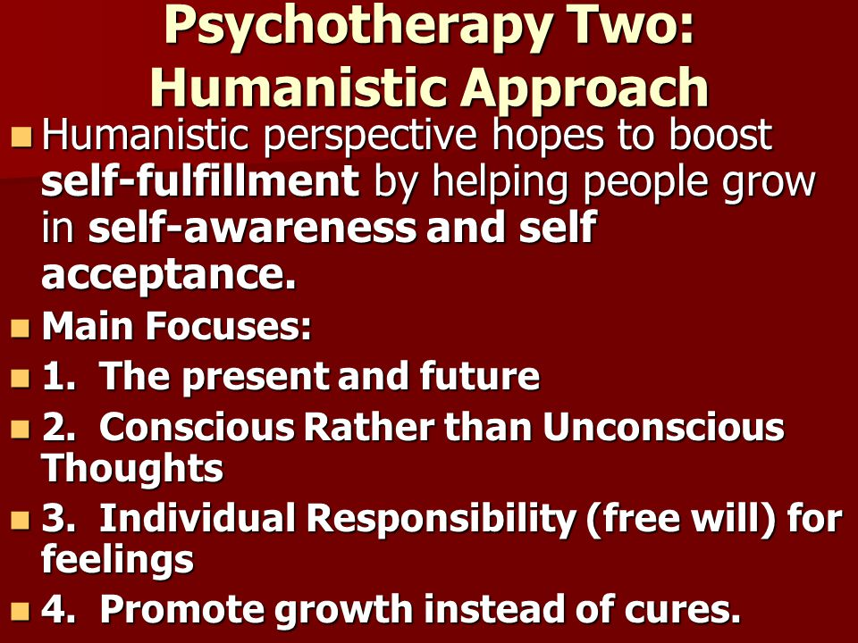 Psychotherapy Two: Humanistic Approach