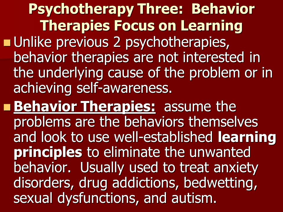 Psychotherapy Three: Behavior Therapies Focus on Learning